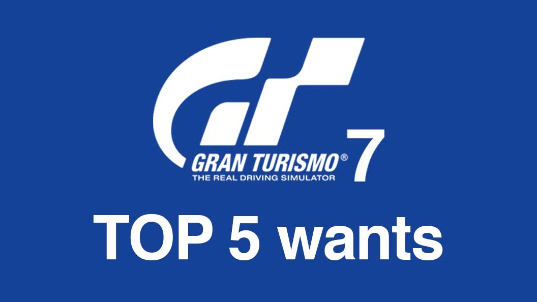 top 5 wants for gran turismo 7 team shmo. Black Bedroom Furniture Sets. Home Design Ideas